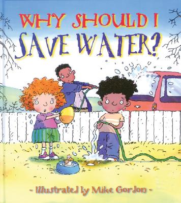 Why Should I Save Water? By Green, Jen/ Gordon, Mike (ILT)